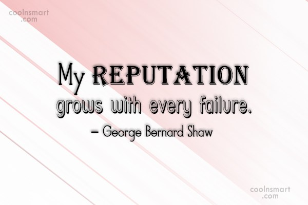 Reputation Quote: My reputation grows with every failure. –...