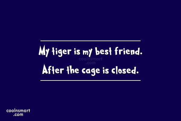 Pets Quote: My tiger is my best friend. After...