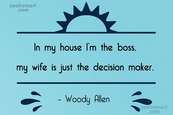 Quote: In my house I'm the boss, my...