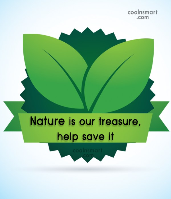 Environment Quote: Nature is our treasure, help save it.