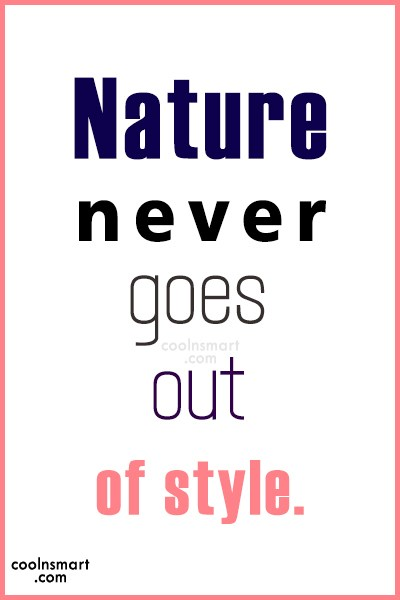 Nature Quote: Nature never goes out of style.