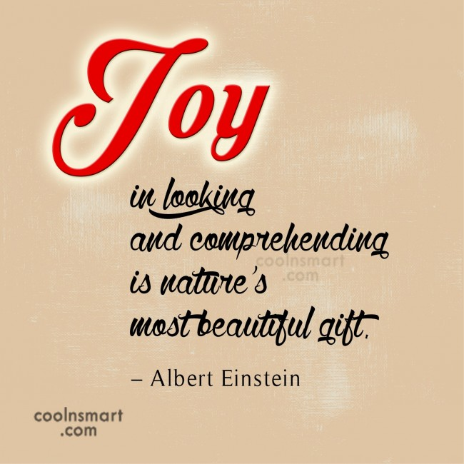 Nature Quote: Joy in looking and comprehending is nature's...