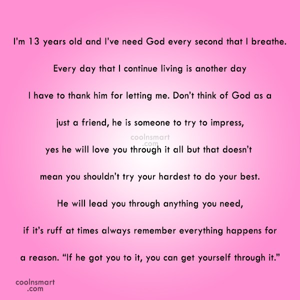 God Quote: I'm 13 years old and I've need...