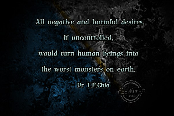 Desire Quote: All negative and harmful desires, if uncontrolled,...