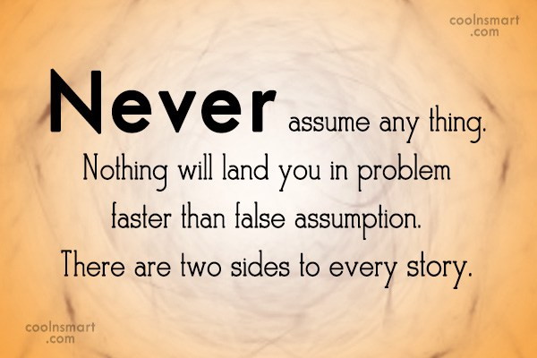 Anger Quote: Never assume any thing. Nothing will land...