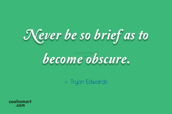 Quote: Never be so brief as to become...