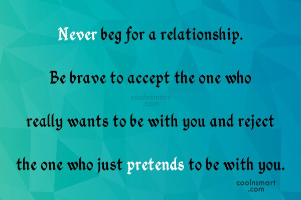 Self Respect Quote: Never beg for a relationship. Be brave...