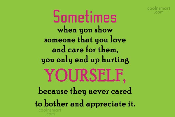 Being Unappreciated Quote: Sometimes when you show someone that you...