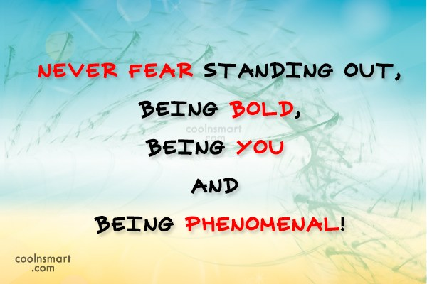 Boldness Quote: Never fear standing out, being bold, being...