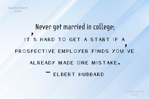 Quote: Never get married in college; it's hard...