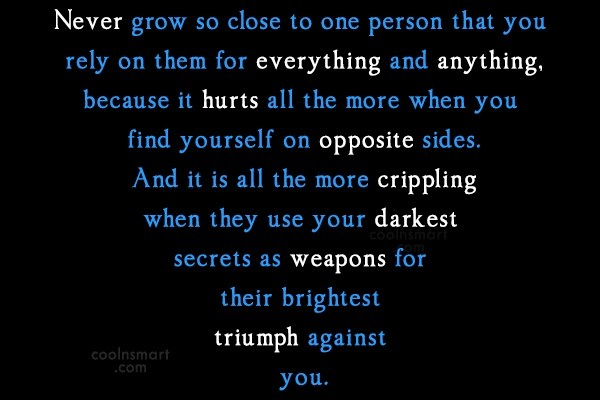 Enemy Quote: Never grow so close to one person...