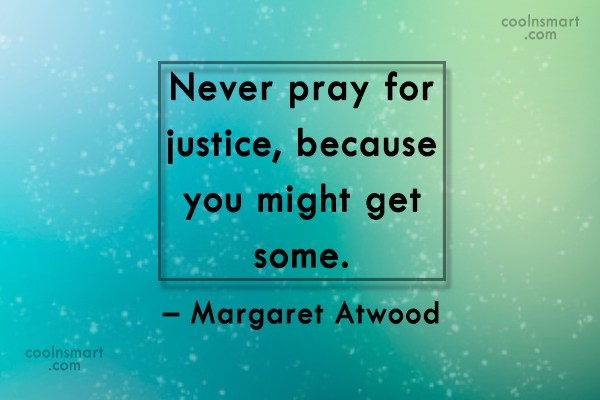 Quote: Never pray for justice, because you might...