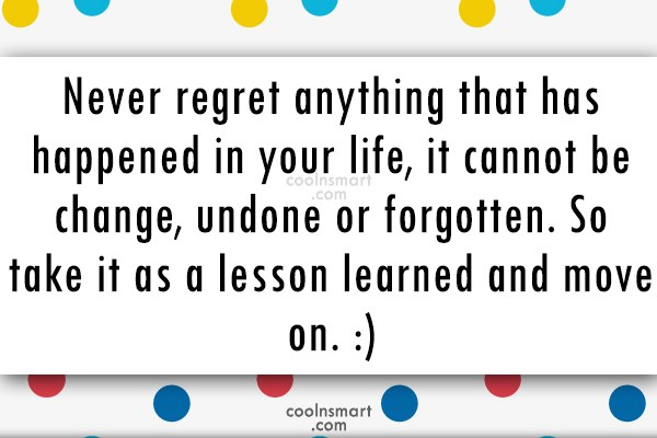 Past Quote: Never regret anything that has happened in...
