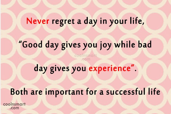 Inspirational Quote: Never regret a day in your life,...