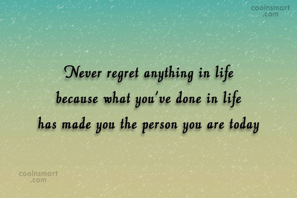 Inspirational Quote: Never regret anything in life because what...