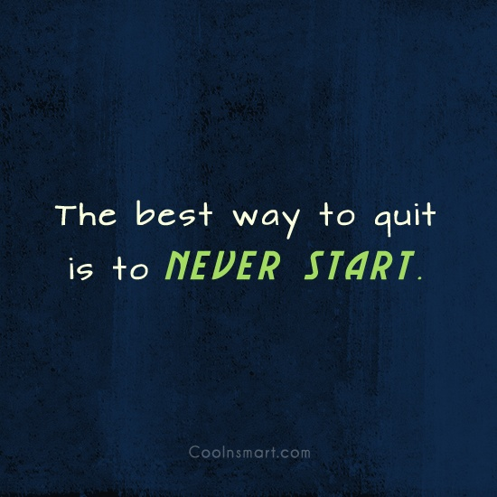 Smoking Quote: The best way to quit is to...