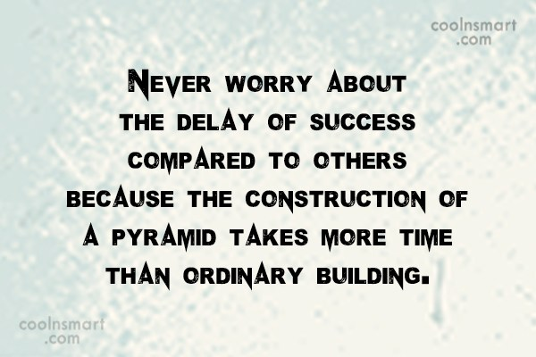 Worry Quote: Never worry about the delay of success...