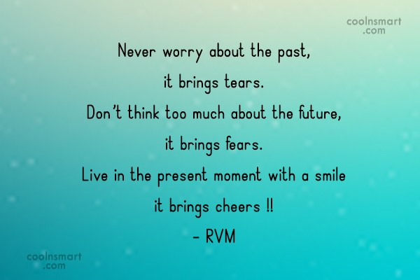 Inspirational Quote: Never worry about the past, it brings...