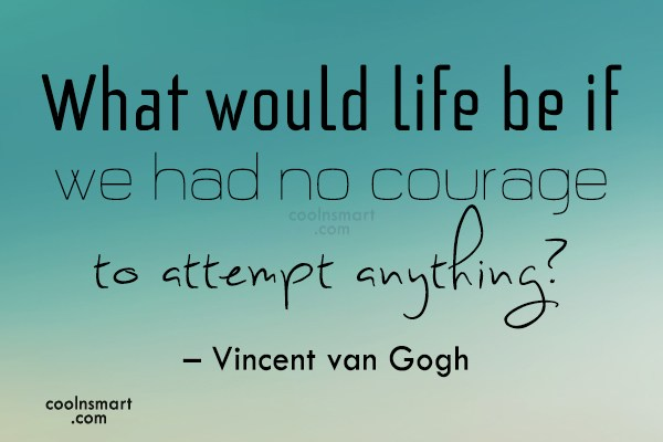 Courage Quote: What would life be if we had...