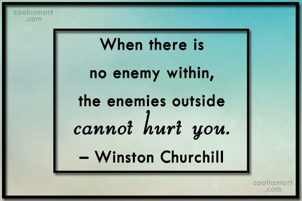 Enemy Quote: When there is no enemy within, the...