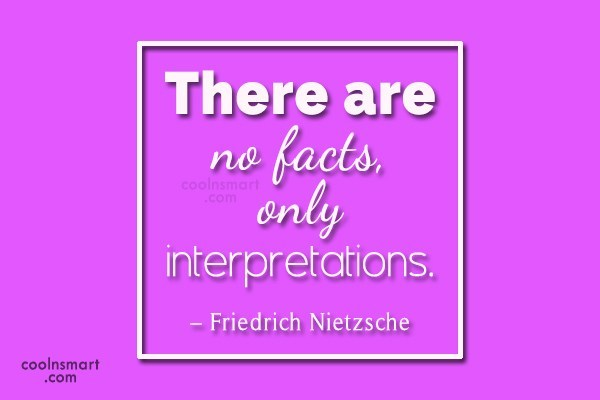 Truth Quote: There are no facts, only interpretations. –...
