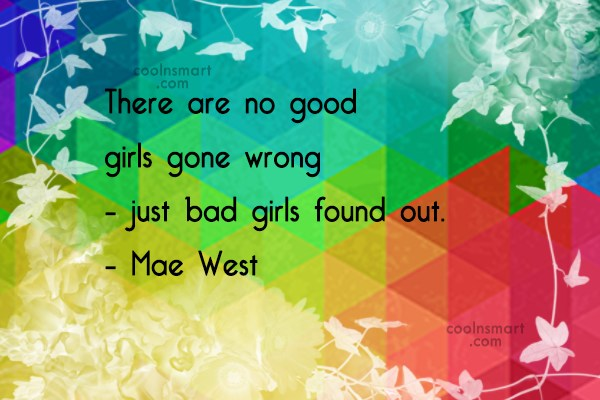 Women Quote: There are no good girls gone wrong...
