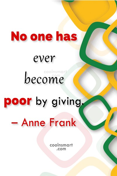 Generosity Quote: No one has ever become poor by...