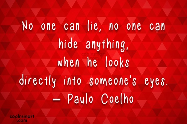 Quote: No one can lie, no one can...