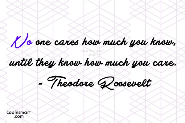 Quote: No one cares how much you know,...