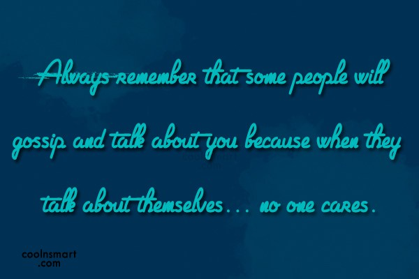 Gossip Quote: Always remember that some people will gossip...
