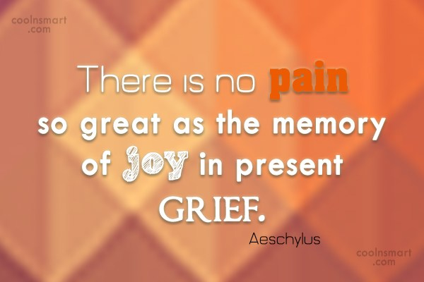 Quote: There is no pain so great as...