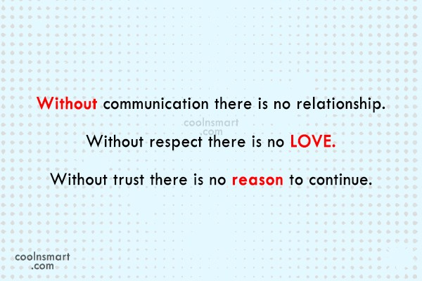 Relationship Quote: Without communication there is no relationship. Without...