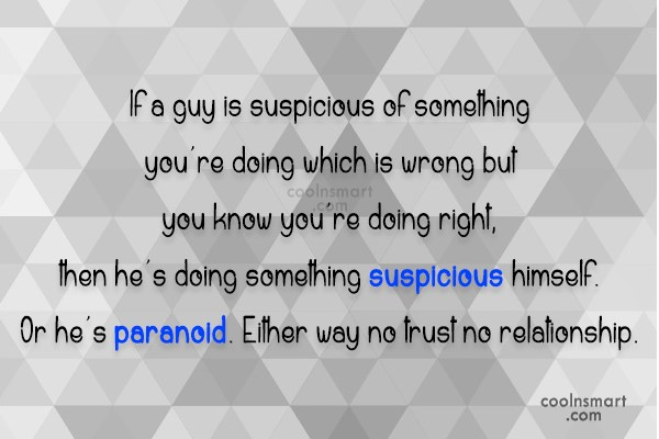 Relationship Quote: If a guy is suspicious of something...