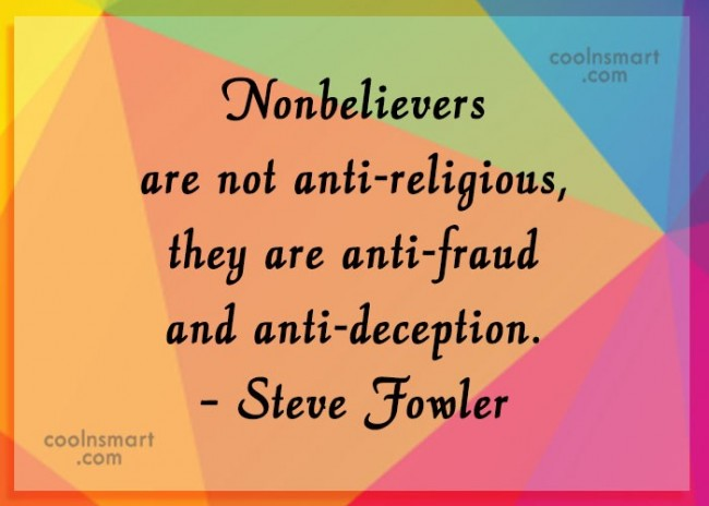 Atheism Quote: Nonbelievers are not anti-religious, they are anti-fraud...