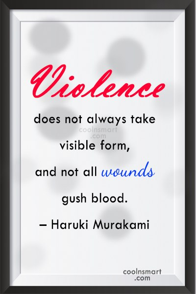 Quote: Violence does not always take visible form,...