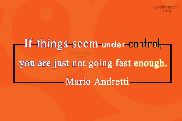 Risk Quote: If things seem under control, you are...