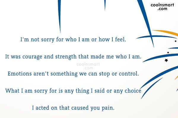 Sorry Quote: I'm not sorry for who I am...