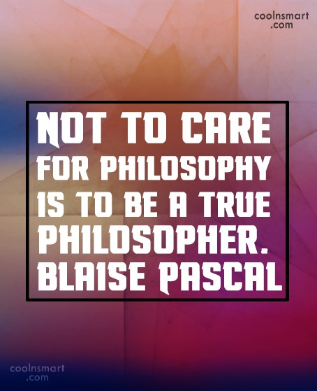 Quote: Not to care for philosophy is to...