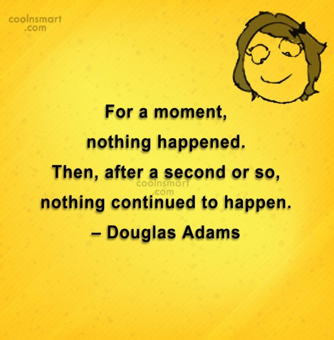 Quote: For a moment, nothing happened. Then, after...