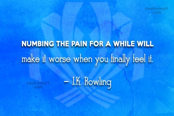 Quote: Numbing the pain for a while will...