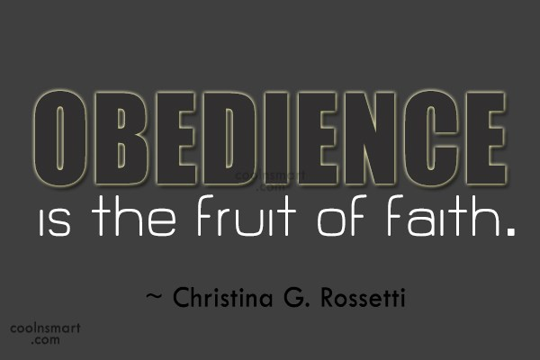 Quote: Obedience is the fruit of faith. ~...