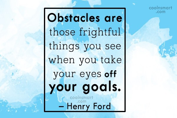 Quote: Obstacles are those frightful things you see...