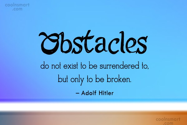 Quote: Obstacles do not exist to be surrendered...