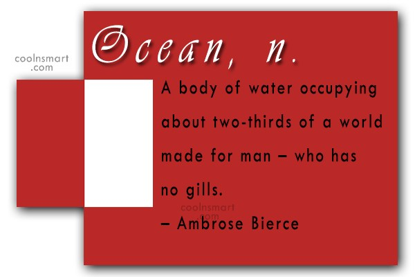 Quote: Ocean, n. A body of water occupying...