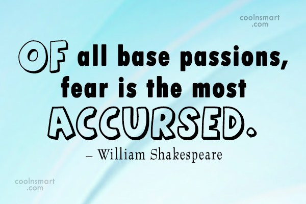 Quote: Of all base passions, fear is the...