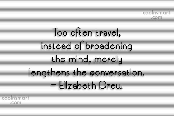 Travel Quote: Too often travel, instead of broadening the...