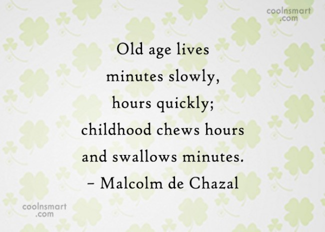 Childhood Quote: Old age lives minutes slowly, hours quickly;...