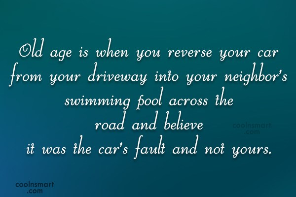 Funny Birthday Quotes Quote: Old age is when you reverse your...