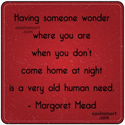 Quote: Having someone wonder where you are when...