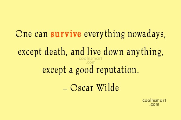 Reputation Quote: One can survive everything nowadays, except death,...